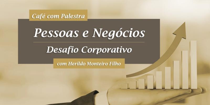 Café com Palestra: Pessoas e Negócios - Desafio Corporativo